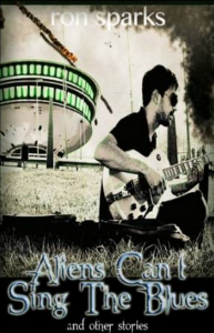 Aliens Can't Sing the Blues by Ron Sparks